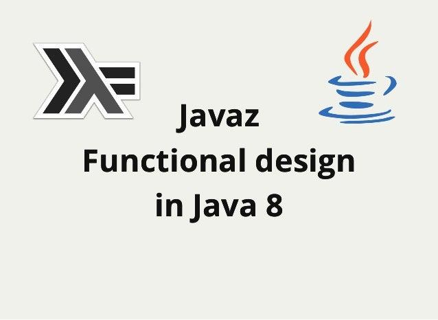 JavazJavaz Functional designFunctional design in Java 8in Java 8