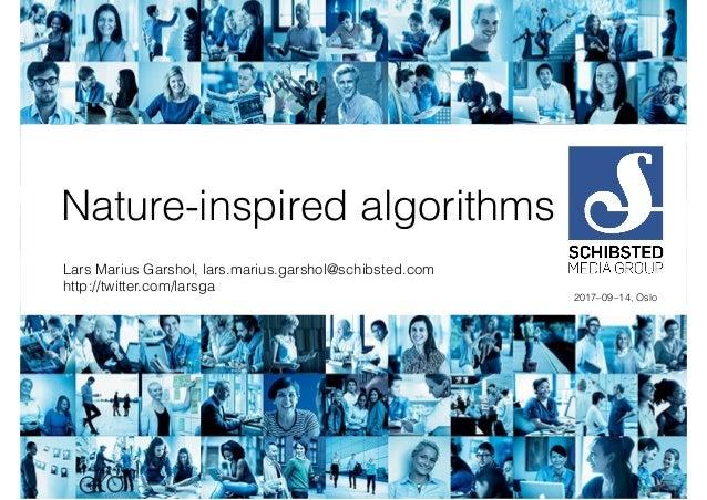 Nature-inspired algorithms Lars Marius Garshol, lars.marius.garshol@schibsted.com http://twitter.com/larsga 2017–09–14, Os...