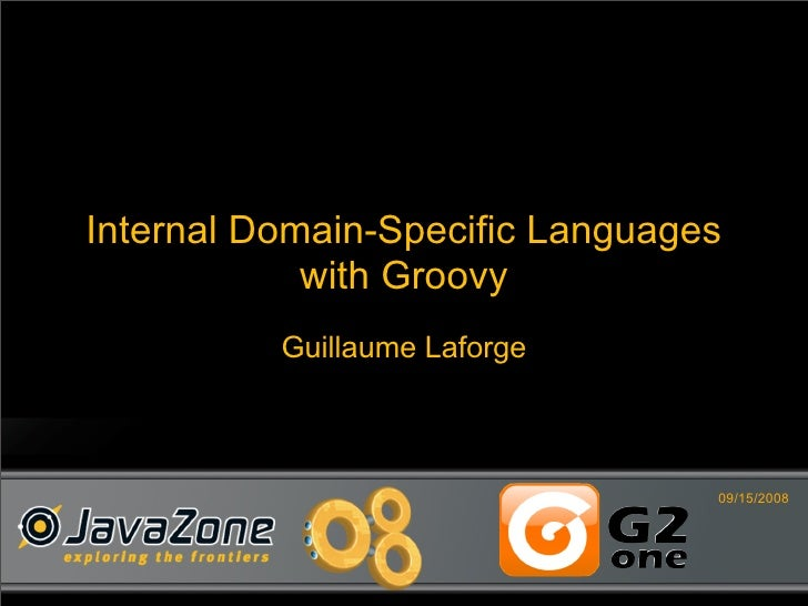 Internal Domain-Specific Languages             with Groovy           Guillaume Laforge                                    ...