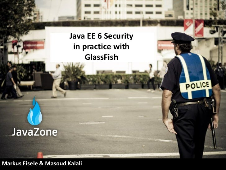 Java EE 6 Security                         in practice with                             GlassFishMarkus Eisele & Masoud Ka...