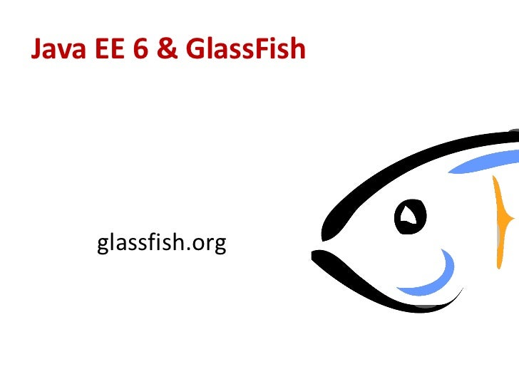 Java EE 6 & GlassFish     glassfish.org