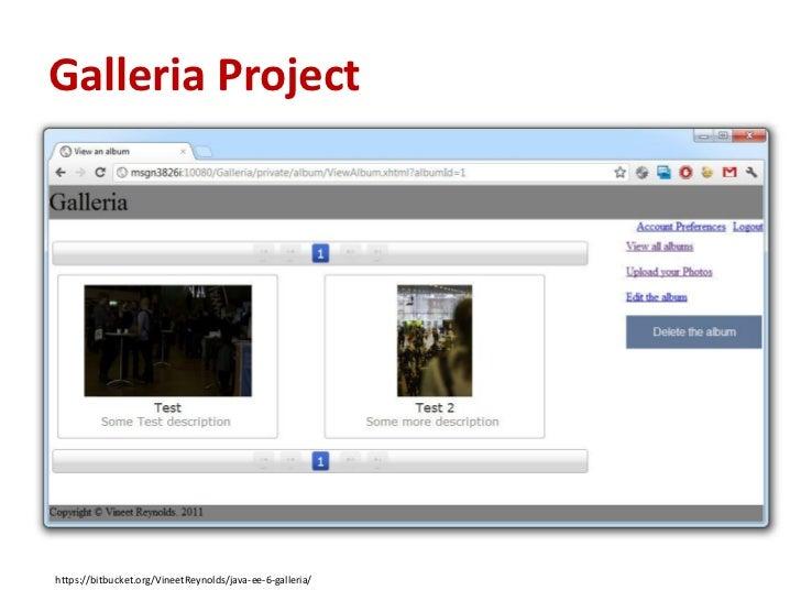 Galleria Projecthttps://bitbucket.org/VineetReynolds/java-ee-6-galleria/