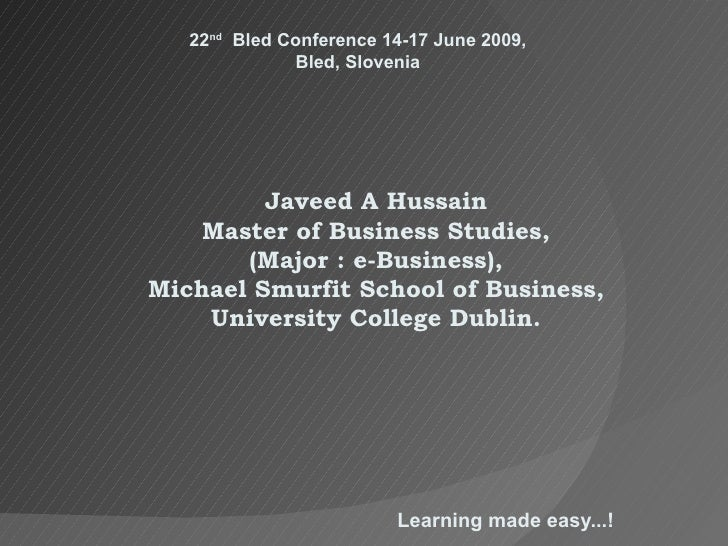 Learning made easy...! Javeed A Hussain Master of Business Studies, (Major : e-Business), Michael Smurfit School of  B usi...