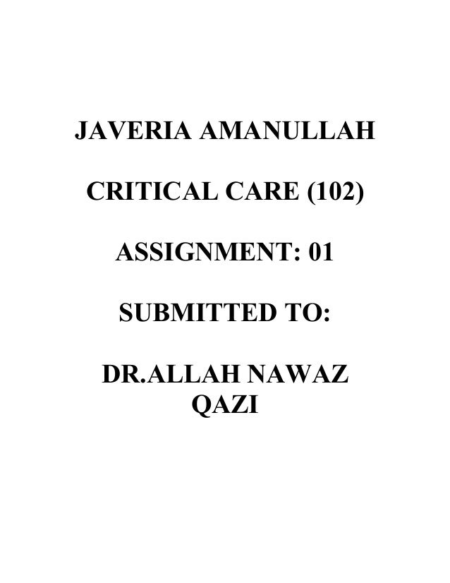 JAVERIA AMANULLAH CRITICAL CARE (102) ASSIGNMENT: 01 SUBMITTED TO: DR.ALLAH NAWAZ QAZI