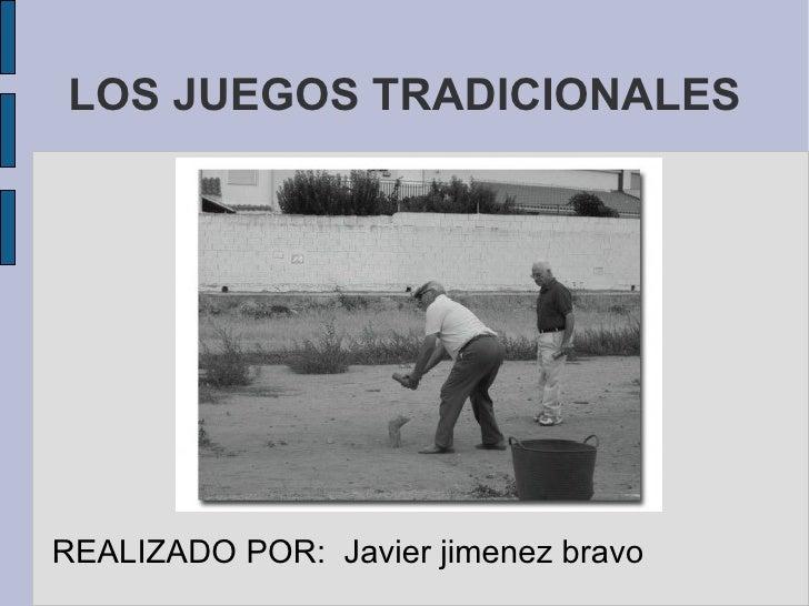 LOS JUEGOS TRADICIONALES <ul>REALIZADO POR:  Javier Jiménez Bravo </ul>
