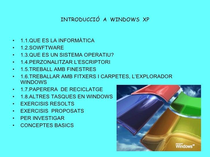 INTRODUCCIÓ  A  WINDOWS  XP <ul><li>1.1.QUE ES LA INFORMÀTICA </li></ul><ul><li>1.2.SOWFTWARE </li></ul><ul><li>1.3.QUE ES...