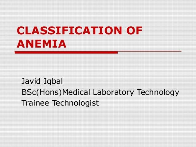 CLASSIFICATION OFANEMIAJavid IqbalBSc(Hons)Medical Laboratory TechnologyTrainee Technologist