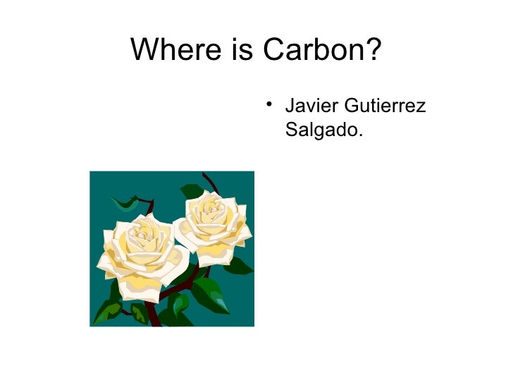 Where is Carbon? <ul><li>Javier Gutierrez Salgado. </li></ul>