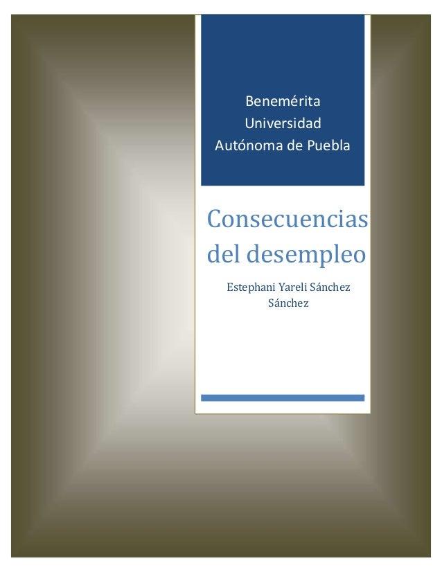 Benemérita    UniversidadAutónoma de PueblaConsecuenciasdel desempleo Estephani Yareli Sánchez        Sánchez