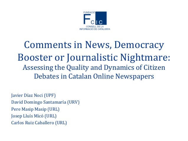 Comments in News, Democracy Booster or Journalistic Nightmare: Assessing the Quality and Dynamics of Citizen Debates in Ca...