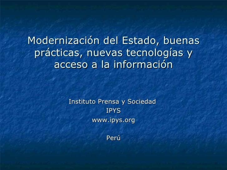 Modernización del Estado, buenas prácticas, nuevas tecnologías y acceso a la información Instituto Prensa y Sociedad  IPYS...