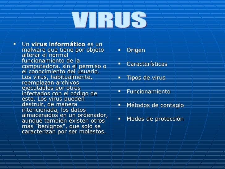 <ul><li>Un  virus informático  es un malware que tiene por objeto alterar el normal funcionamiento de la computadora, sin ...