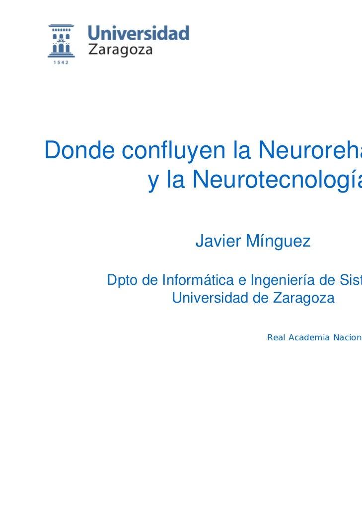 Donde confluyen la Neurorehabilitación        y la Neurotecnología                  Javier Mínguez     Dpto de Informática...