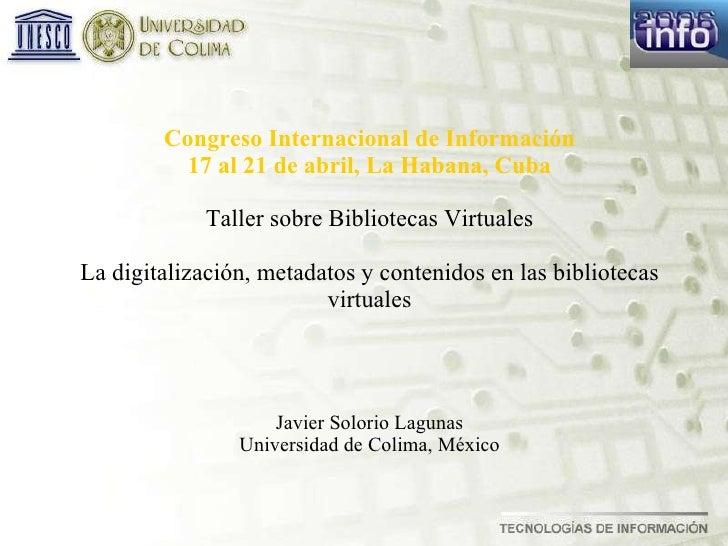 Congreso Internacional de Información 17 al 21 de abril, La Habana, Cuba Taller sobre Bibliotecas Virtuales La digitalizac...