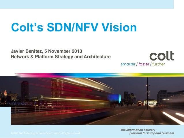 Colt's SDN/NFV Vision Javier Benitez, 5 November 2013 Network & Platform Strategy and Architecture  © 2013 Colt Technology...