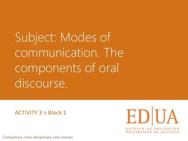 Subject: Modes of communication. The components of oral discourse. Compulsory cross-disciplinary core courses ACTIVITY 3 >...