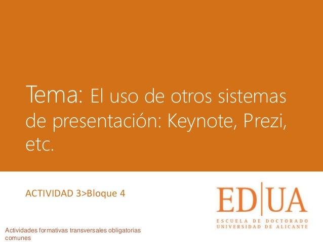 Tema: El uso de otros sistemas de presentación: Keynote, Prezi, etc. Actividades formativas transversales obligatorias com...