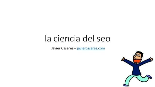 la ciencia del seo Javier Casares – javiercasares.com