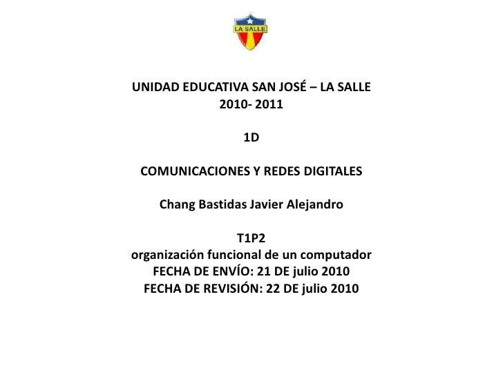 UNIDAD EDUCATIVA SAN JOSÉ – LA SALLE2010- 20111DCOMUNICACIONES Y REDES DIGITALESChang Bastidas Javier AlejandroT1P2organiz...