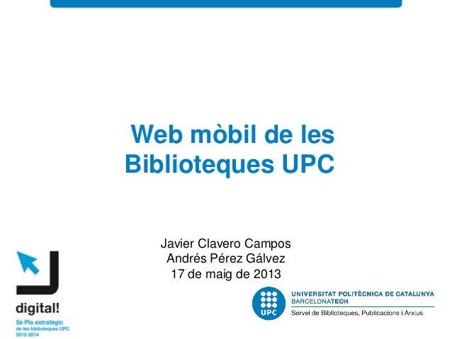 Web mòbil de lesBiblioteques UPCJavier Clavero CamposAndrés Pérez Gálvez17 de maig de 2013