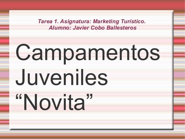 "Tarea 1. Asignatura: Marketing Turístico. Alumno: Javier Cobo Ballesteros Campamentos Juveniles ""Novita"""