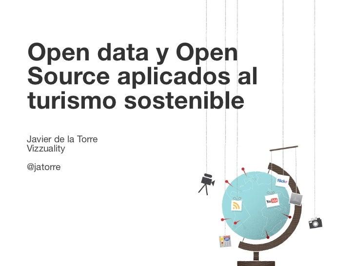Open data y OpenSource aplicados alturismo sostenibleJavier de la TorreVizzuality@jatorre