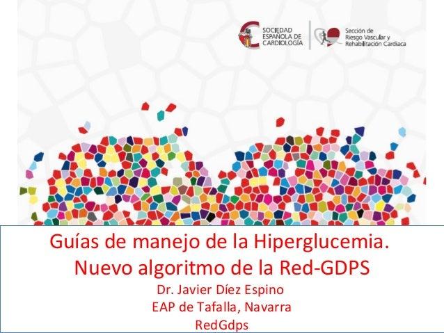 Guías de manejo de la Hiperglucemia. Nuevo algoritmo de la Red-GDPS Dr. Javier Díez Espino EAP de Tafalla, Navarra RedGdps...