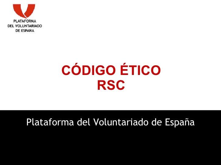 Plataforma del Voluntariado de España CÓDIGO ÉTICO RSC