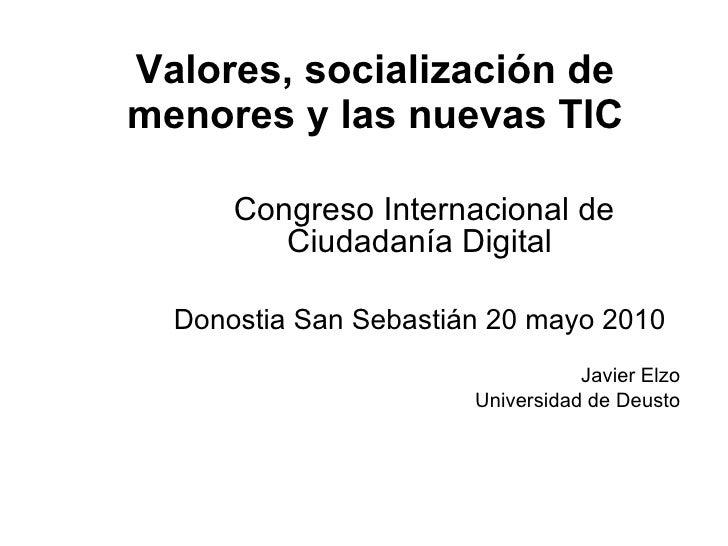 Valores, socialización de menores y las nuevas TIC Congreso Internacional de Ciudadanía Digital Donostia San Sebastián 20 ...