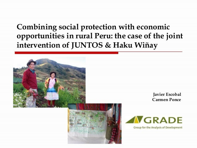 Combining social protection with economic  opportunities in rural Peru: the case of the joint  intervention of JUNTOS & Ha...