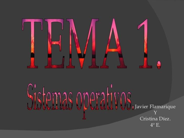 Javier Flamarique Y Cristina Díez. 4º E. TEMA 1. Sistemas operativos.