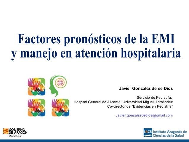Javier González de de Dios Servicio de Pediatría. Hospital General de Alicante. Universidad Miguel Hernández Co-director d...
