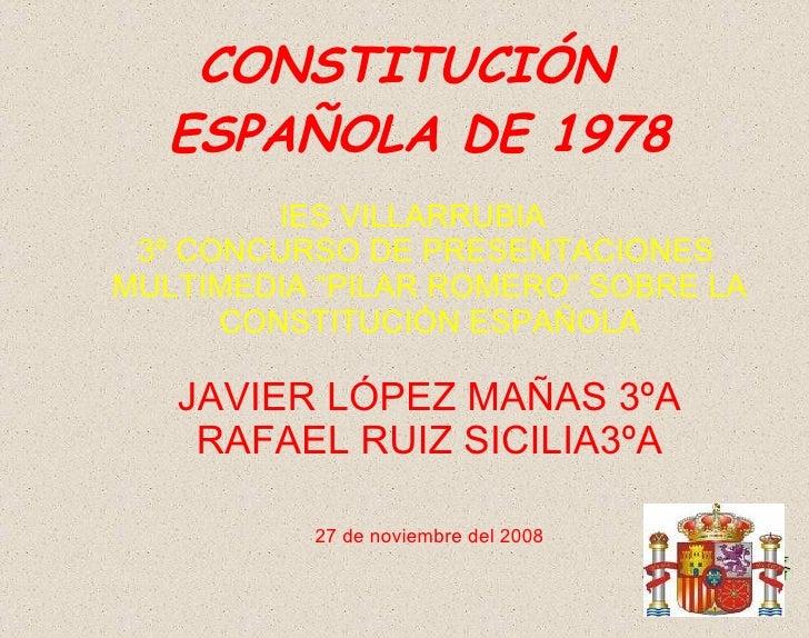 "CONSTITUCIÓN ESPAÑOLA DE 1978 <ul><li>IES VILLARRUBIA </li></ul><ul><li>3º CONCURSO DE PRESENTACIONES MULTIMEDIA ""PILAR RO..."