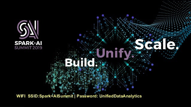 WIFI SSID:Spark+AISummit | Password: UnifiedDataAnalytics