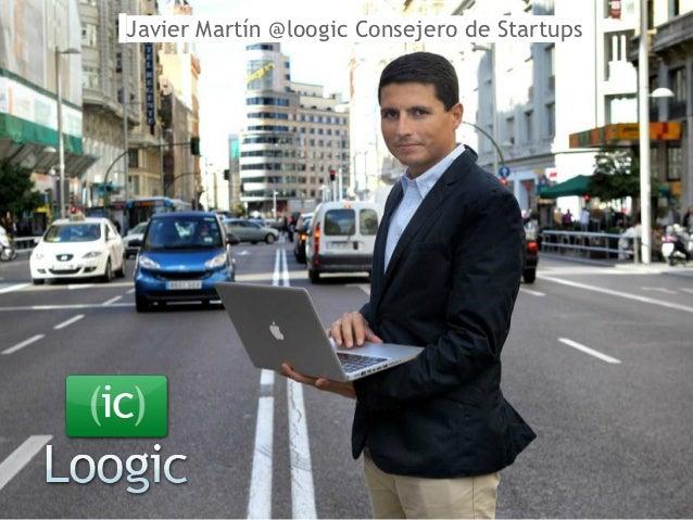 Javier Martín@loogicConsejero de Startups