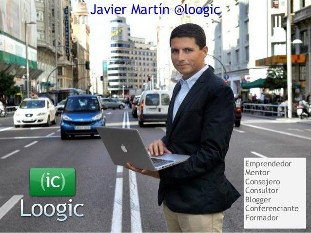 Javier Martín@loogic                         Emprendedor                         Mentor                         Consejer...