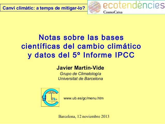 Canvi climàtic: a temps de mitigar-lo?  Notas sobre las bases científicas del cambio climático y datos del 5º Informe IPCC...