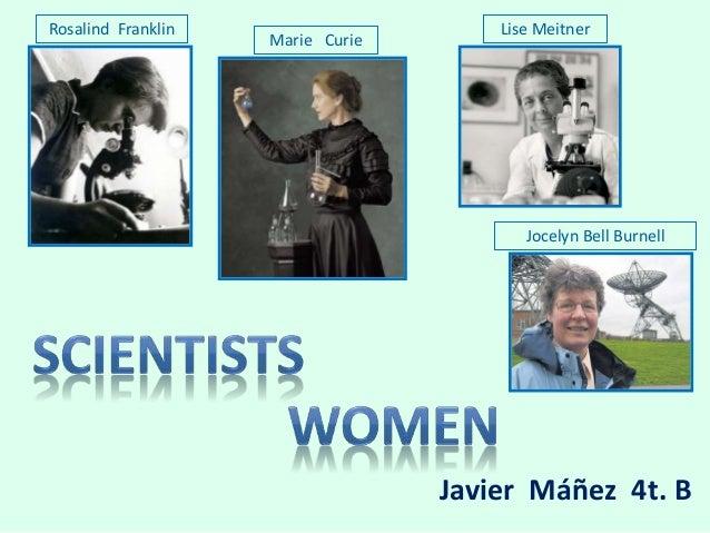 Javier Máñez 4t. B Marie Curie Rosalind Franklin Jocelyn Bell Burnell Lise Meitner
