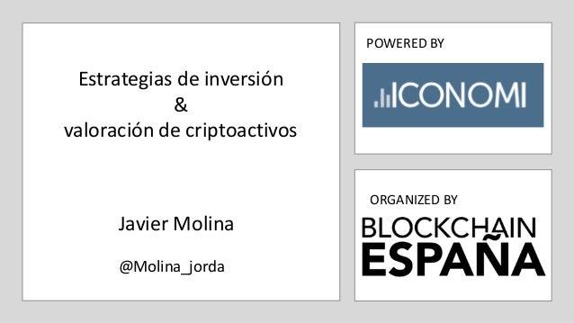 POWERED BY ORGANIZED BY Estrategias de inversión & valoración de criptoactivos Javier Molina @Molina_jorda