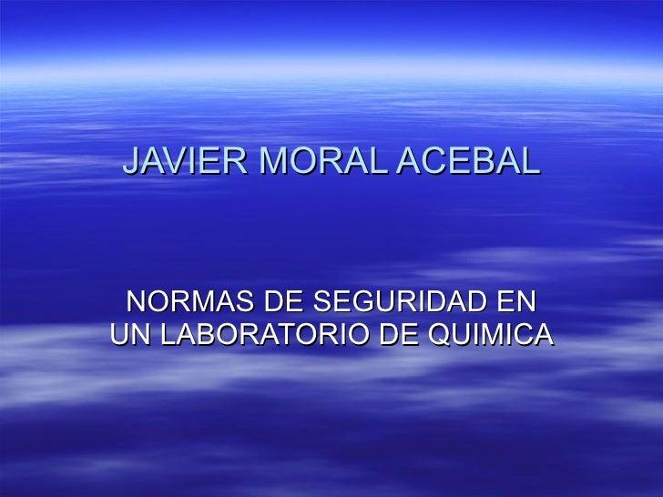 JAVIER MORAL ACEBAL NORMAS DE SEGURIDAD EN UN LABORATORIO DE QUIMICA