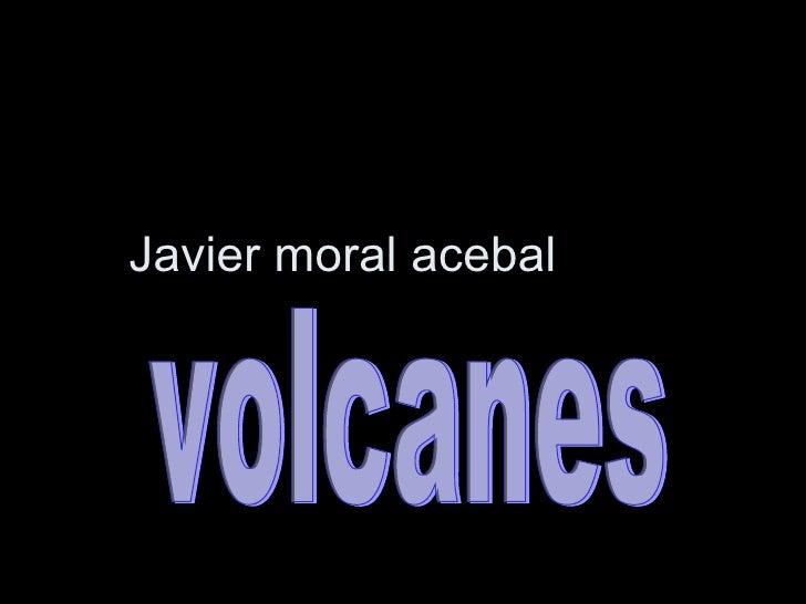 Javier moral acebal volcanes