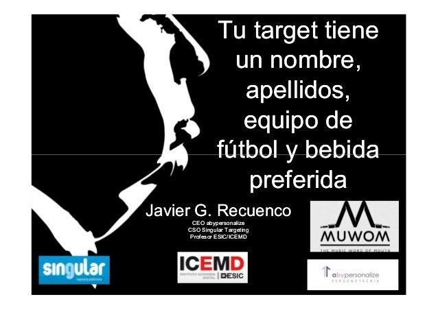 Tu target tieneTu target tiene un nombre,un nombre, apellidos,apellidos, equipo deequipo de fútbol y bebidafútbol y bebida...