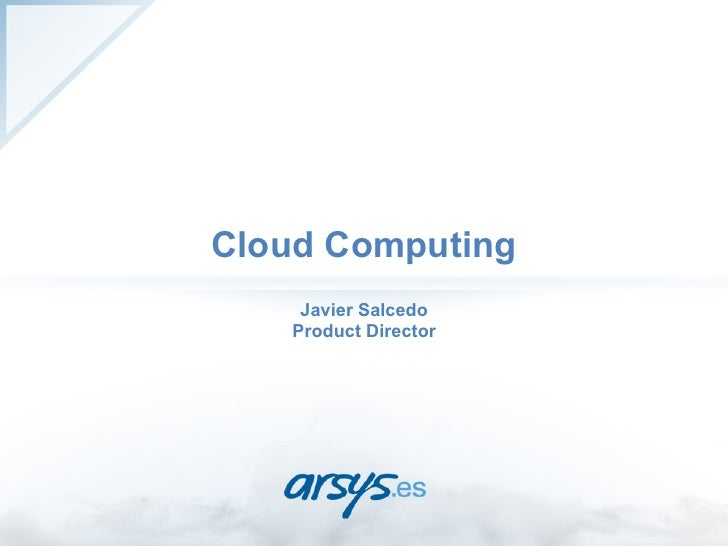 Cloud Computing    Javier Salcedo   Product Director