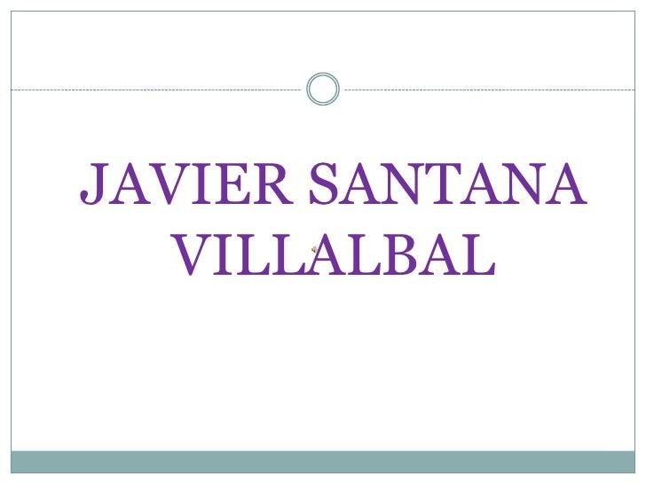 JAVIER SANTANA VILLALBAL<br />