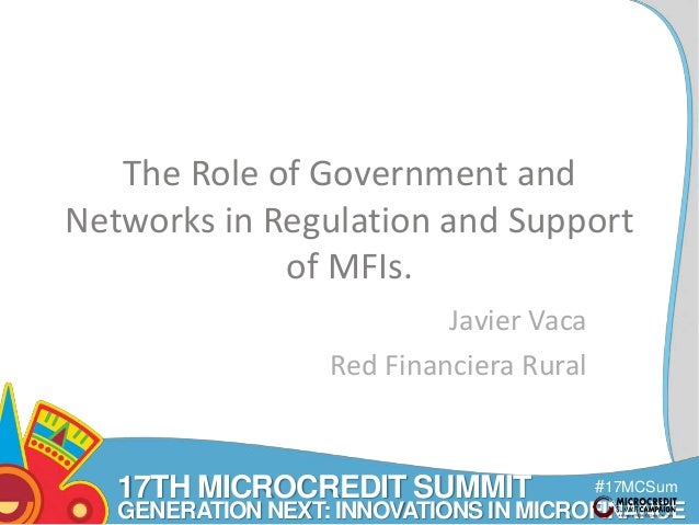 17TH MICROCREDIT SUMMIT  #17MCSum  GENERATION NEXT: INNOVATIONS IN MICROFINANCE  mit  The Role of Government and  Networks...