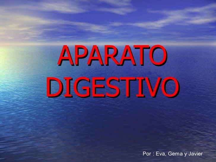 APARATO  DIGESTIVO Por : Eva, Gema y Javier