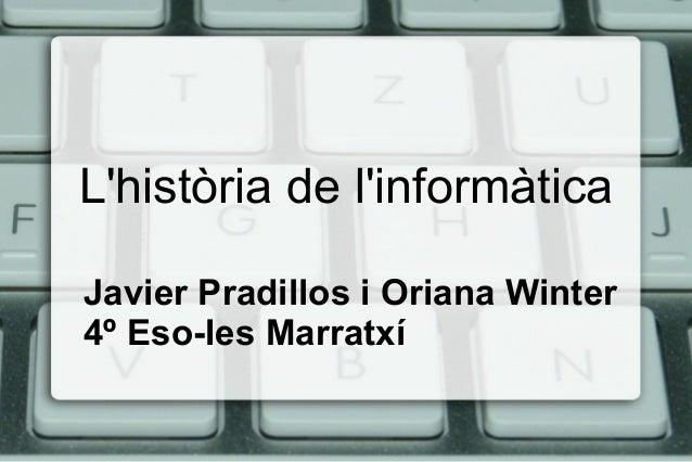 L'història de l'informàtica Javier Pradillos i Oriana Winter 4º Eso-Ies Marratxí