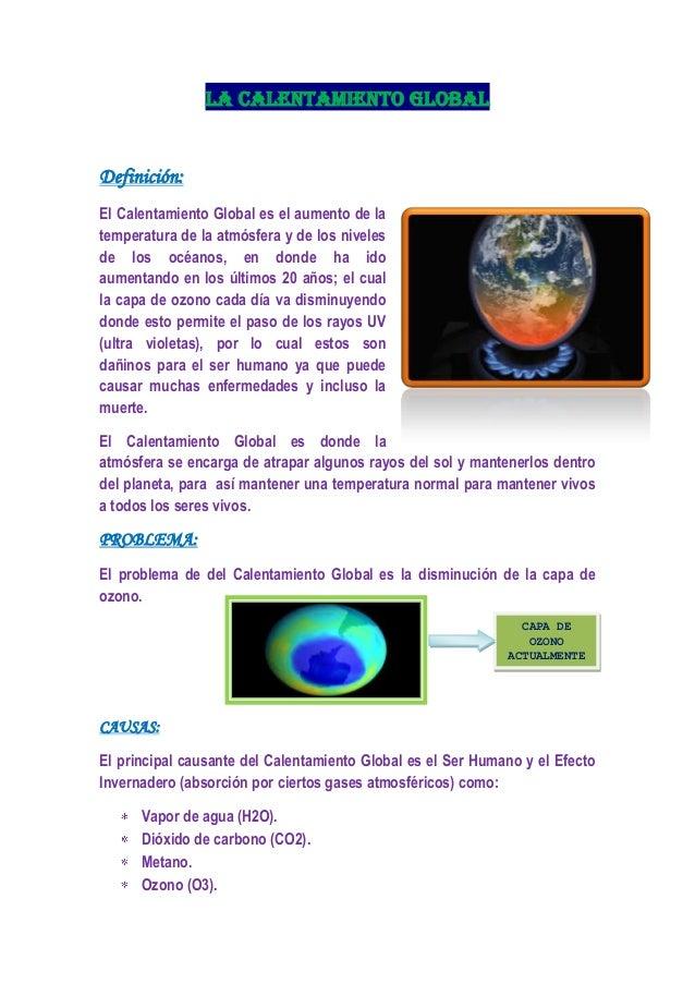LA Calentamiento GLOBAL Definición: El Calentamiento Global es el aumento de la temperatura de la atmósfera y de los nivel...