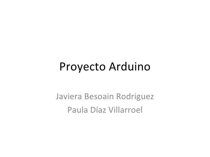 Proyecto Arduino Javiera Besoain Rodriguez Paula Díaz Villarroel