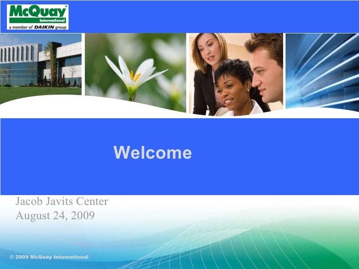 © 2009 McQuay International Welcome Jacob Javits Center August 24, 2009